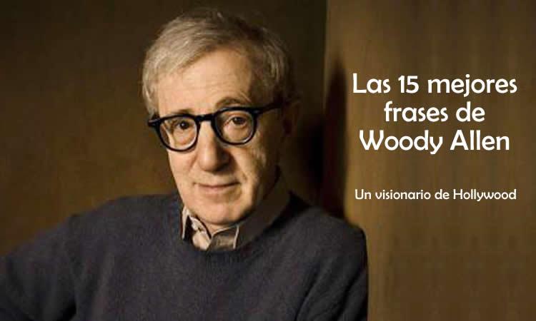 Las 15 Mejores Frases De Woody Allen Internesante