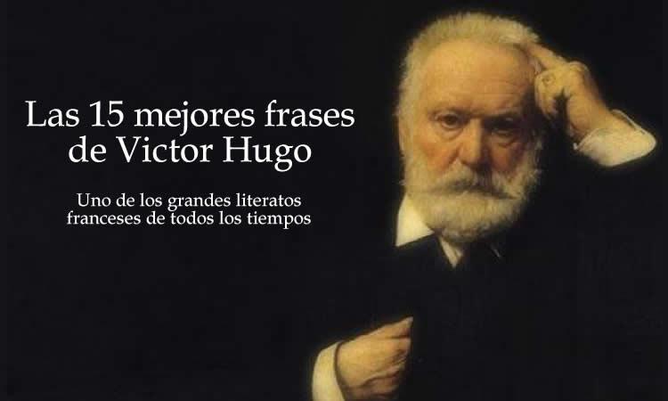 Las 15 Mejores Frases De Victor Hugo Internesante