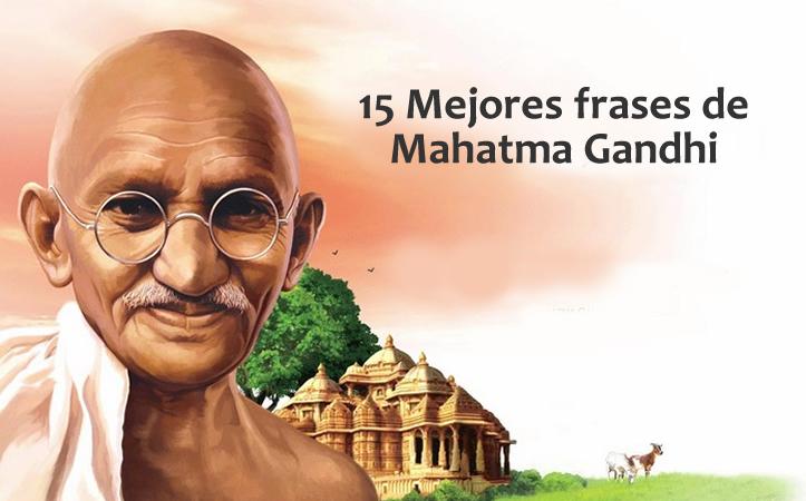 Las 15 Mejores Frases De Mahatma Gandhi Internesante