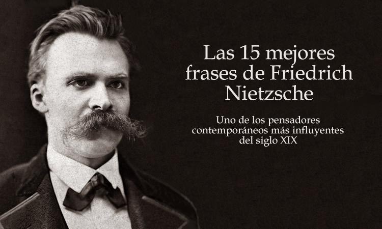 Las 15 Mejores Frases De Friedrich Nietzsche Internesante