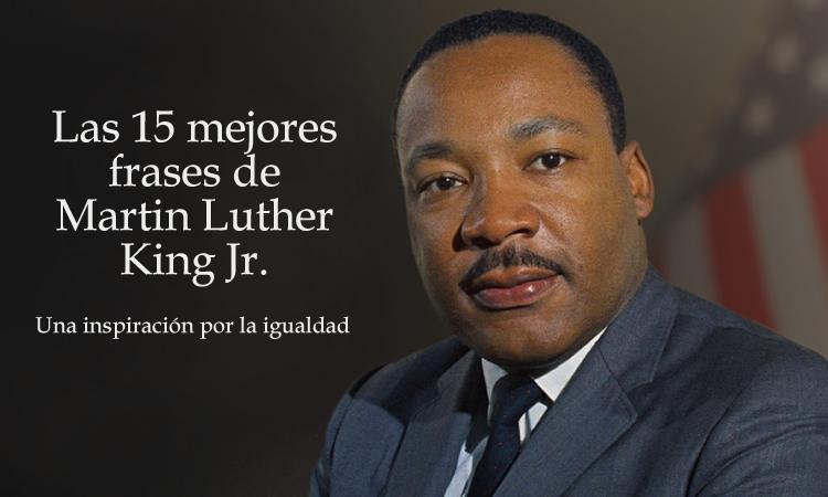 Las 15 Mejores Frases De Martin Luther King Jr Internesante